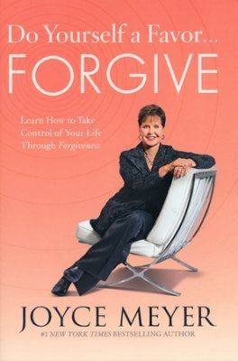 Do Yourself a Favor... Forgive – Joyce Meyer