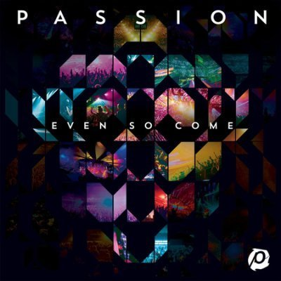 Passion: Even So Come (Live In Atlanta, 2015) (CD)