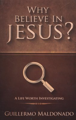 Why Believe in Jesus? – Guillermo Maldonado