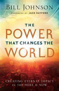 The Power that Changes the World – Bill Johnson