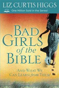 Bad Girls of the Bible – Liz Curtis Higgs