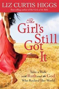 The Girl´s Still Got It – Liz Curtis Higgs